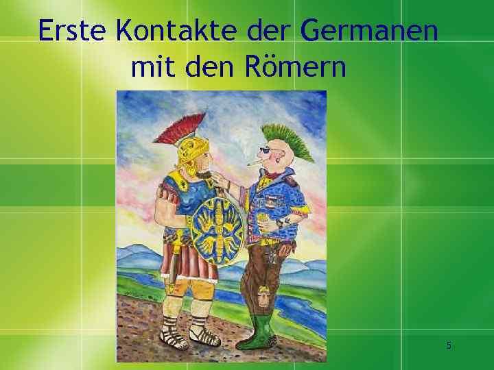 Erste Kontakte der Germanen mit den Römern 5
