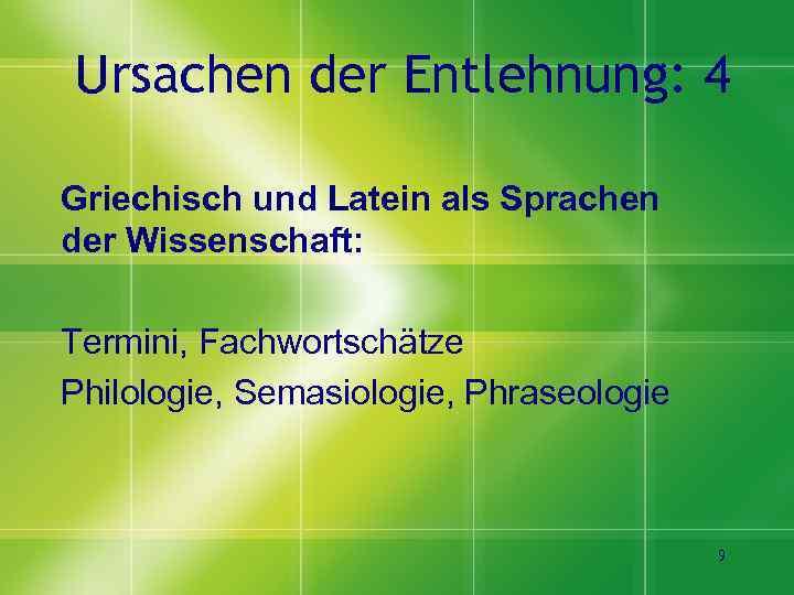Ursachen der Entlehnung: 4 Griechisch und Latein als Sprachen der Wissenschaft: Termini, Fachwortschätze Philologie,