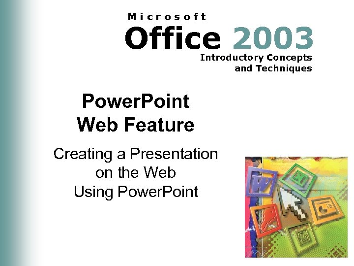 Microsoft Office 2003 Introductory Concepts and Techniques Power. Point Web Feature Creating a Presentation