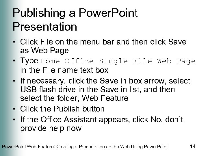 Publishing a Power. Point Presentation • Click File on the menu bar and then