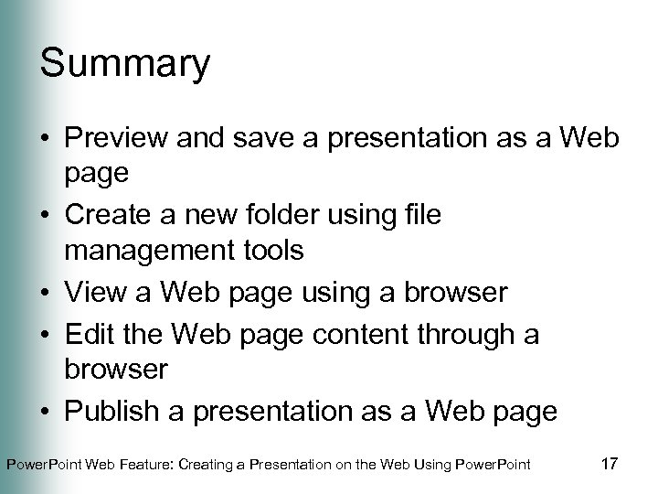 Summary • Preview and save a presentation as a Web page • Create a