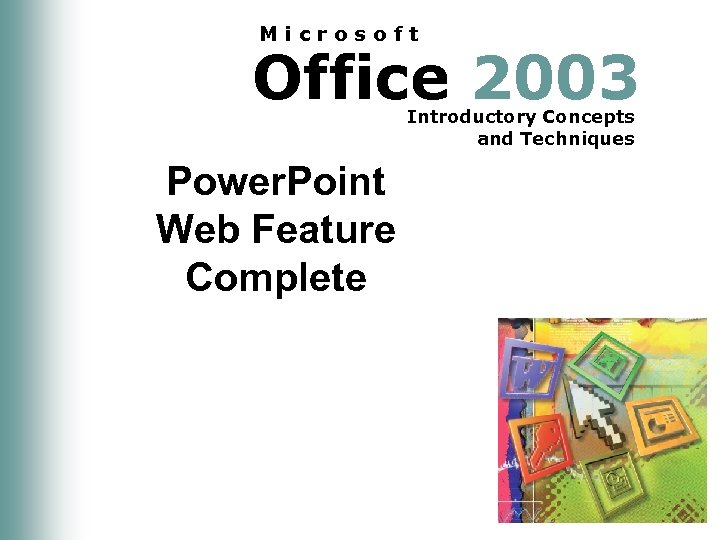 Microsoft Office 2003 Introductory Concepts and Techniques Power. Point Web Feature Complete