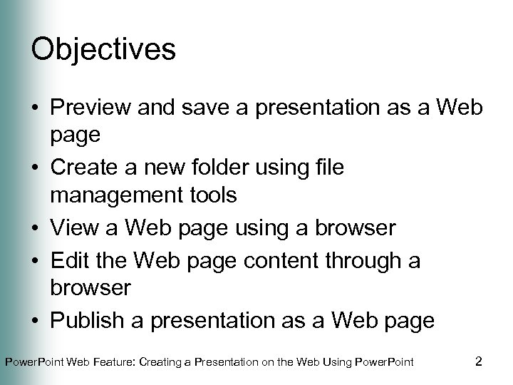 Objectives • Preview and save a presentation as a Web page • Create a