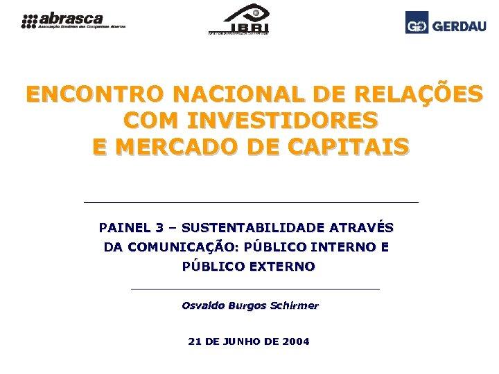 ENCONTRO NACIONAL DE RELAÇÕES COM INVESTIDORES E MERCADO DE CAPITAIS PAINEL 3 – SUSTENTABILIDADE
