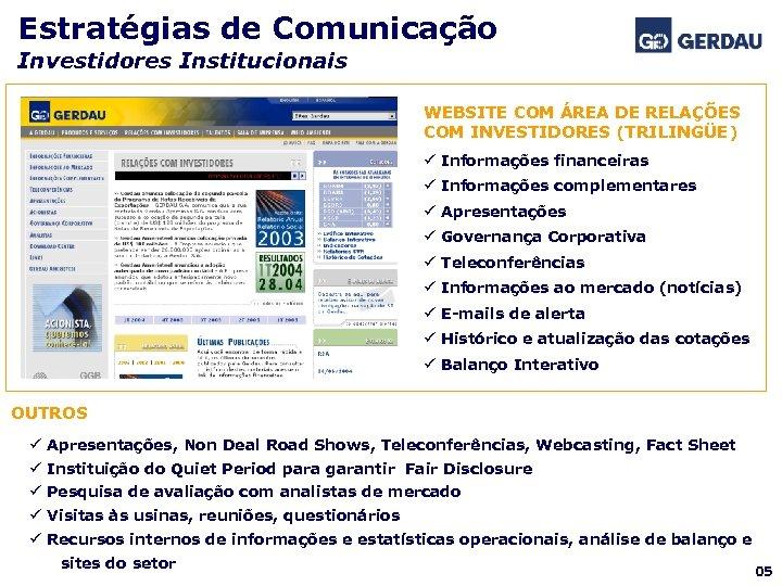 Estratégias de Comunicação Investidores Institucionais WEBSITE COM ÁREA DE RELAÇÕES COM INVESTIDORES (TRILINGÜE) ü