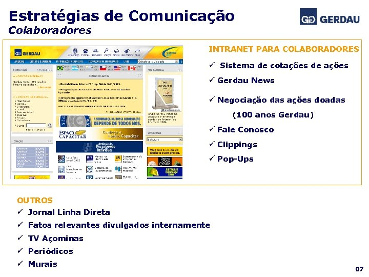 Estratégias de Comunicação Colaboradores INTRANET PARA COLABORADORES ü Sistema de cotações de ações ü