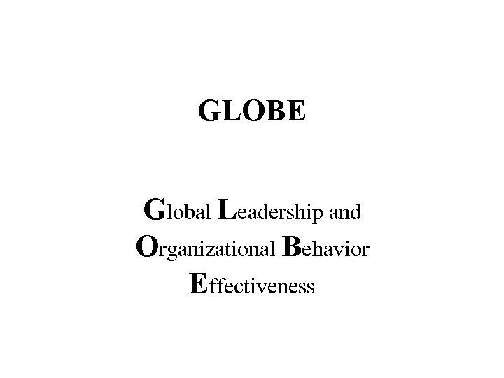GLOBE Global Leadership and Organizational Behavior Effectiveness