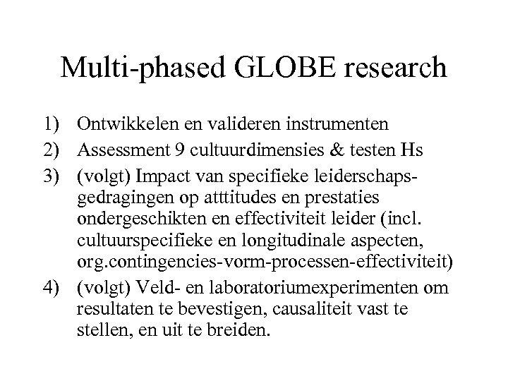 Multi-phased GLOBE research 1) Ontwikkelen en valideren instrumenten 2) Assessment 9 cultuurdimensies & testen
