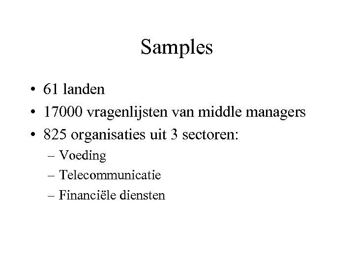 Samples • 61 landen • 17000 vragenlijsten van middle managers • 825 organisaties uit