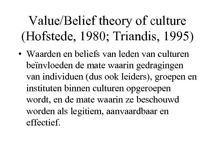 Value/Belief theory of culture (Hofstede, 1980; Triandis, 1995) • Waarden en beliefs van leden