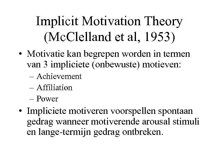 Implicit Motivation Theory (Mc. Clelland et al, 1953) • Motivatie kan begrepen worden in