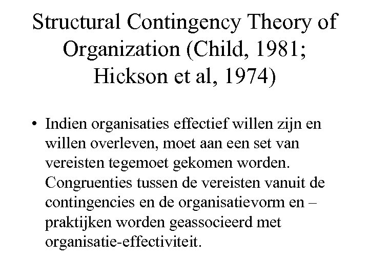 Structural Contingency Theory of Organization (Child, 1981; Hickson et al, 1974) • Indien organisaties