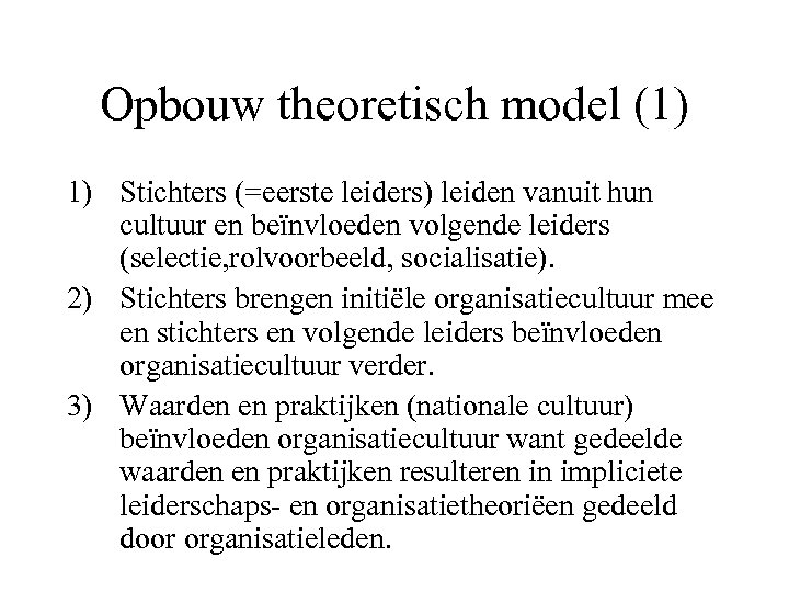 Opbouw theoretisch model (1) 1) Stichters (=eerste leiders) leiden vanuit hun cultuur en beïnvloeden