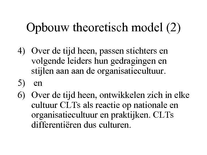 Opbouw theoretisch model (2) 4) Over de tijd heen, passen stichters en volgende leiders