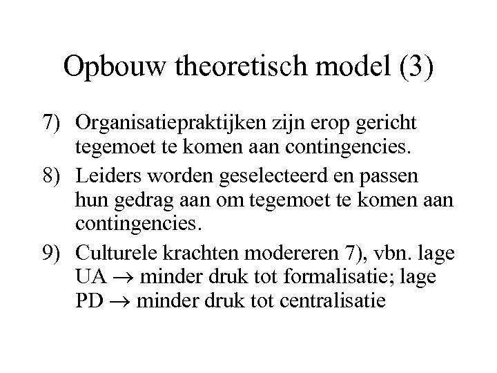 Opbouw theoretisch model (3) 7) Organisatiepraktijken zijn erop gericht tegemoet te komen aan contingencies.