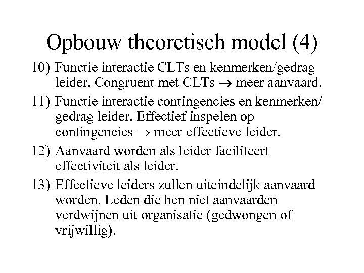 Opbouw theoretisch model (4) 10) Functie interactie CLTs en kenmerken/gedrag leider. Congruent met CLTs