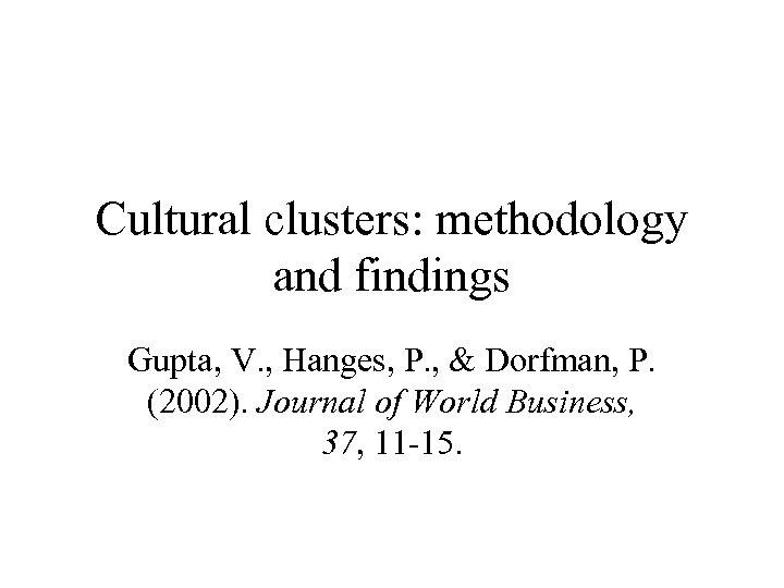 Cultural clusters: methodology and findings Gupta, V. , Hanges, P. , & Dorfman, P.
