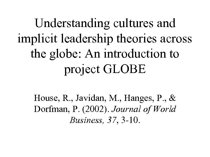 Understanding cultures and implicit leadership theories across the globe: An introduction to project GLOBE