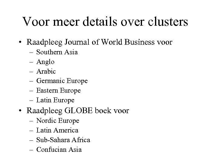 Voor meer details over clusters • Raadpleeg Journal of World Business voor – –