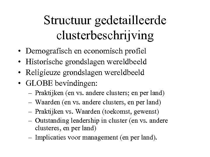 Structuur gedetailleerde clusterbeschrijving • • Demografisch en economisch profiel Historische grondslagen wereldbeeld Religieuze grondslagen