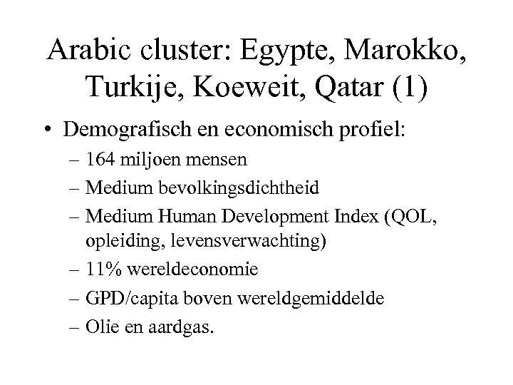 Arabic cluster: Egypte, Marokko, Turkije, Koeweit, Qatar (1) • Demografisch en economisch profiel: –