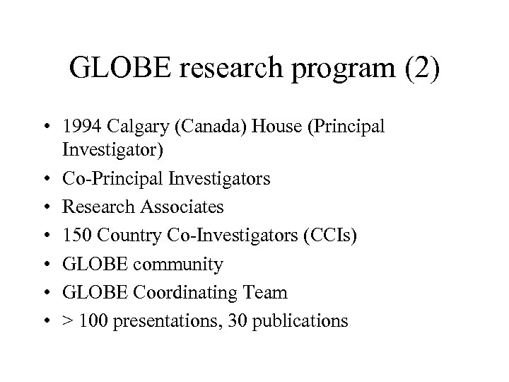 GLOBE research program (2) • 1994 Calgary (Canada) House (Principal Investigator) • Co-Principal Investigators