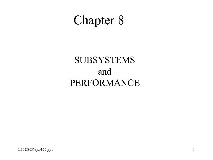 Chapter 8 SUBSYSTEMS and PERFORMANCE L 11 C 8 C 9 ops 400. ppt