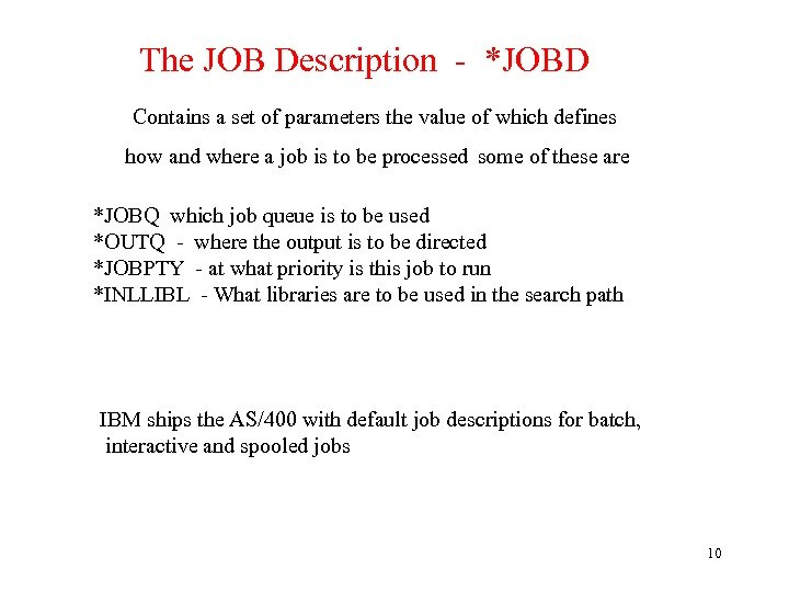 The JOB Description - *JOBD Contains a set of parameters the value of which