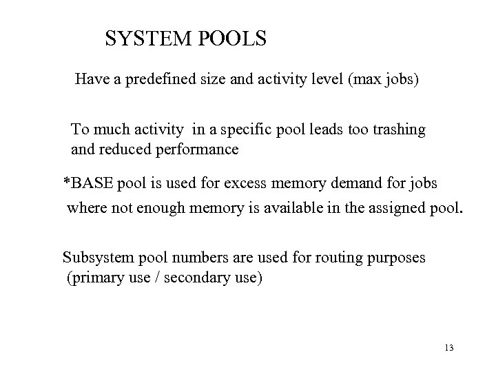 SYSTEM POOLS Have a predefined size and activity level (max jobs) To much activity