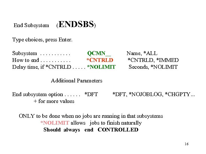 End Subsystem ( ENDSBS) Type choices, press Enter. Subsystem. . . QCMN__ How to