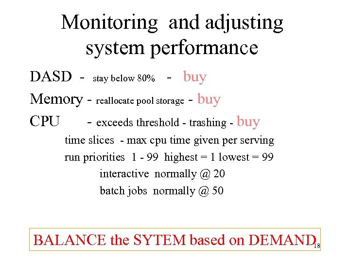 Monitoring and adjusting system performance DASD - stay below 80% - buy Memory -