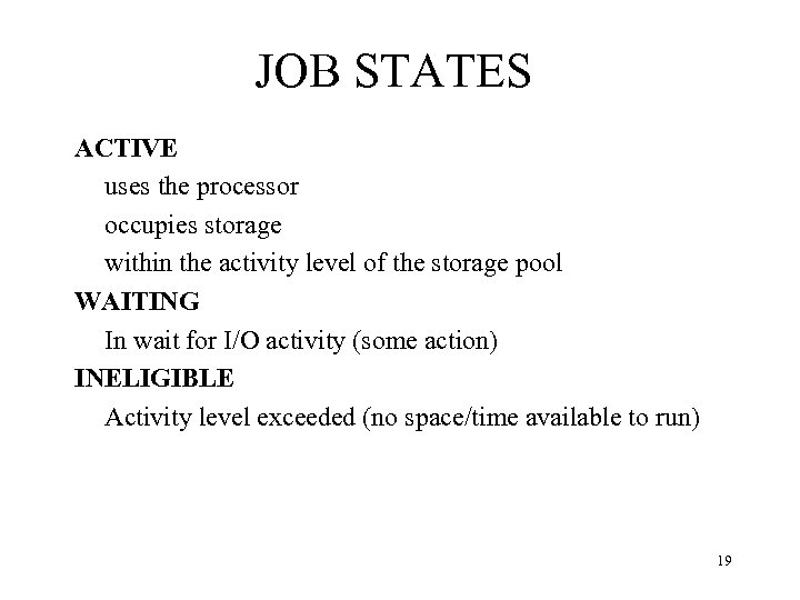 JOB STATES ACTIVE uses the processor occupies storage within the activity level of the