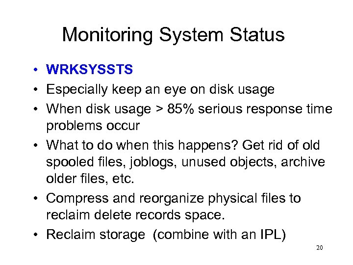 Monitoring System Status • WRKSYSSTS • Especially keep an eye on disk usage •