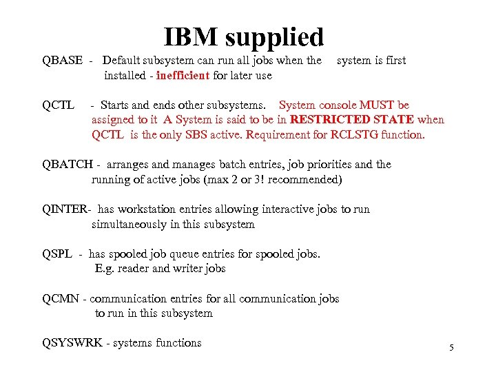 IBM supplied QBASE - Default subsystem can run all jobs when the installed -