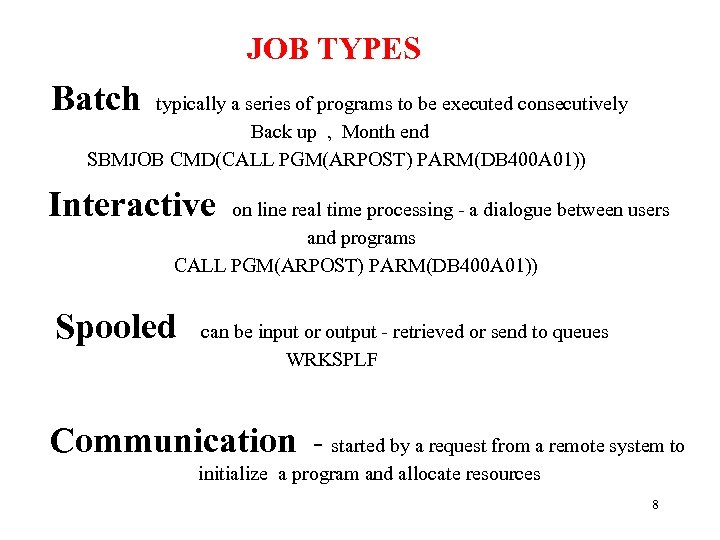 JOB TYPES Batch typically a series of programs to be executed consecutively Back up