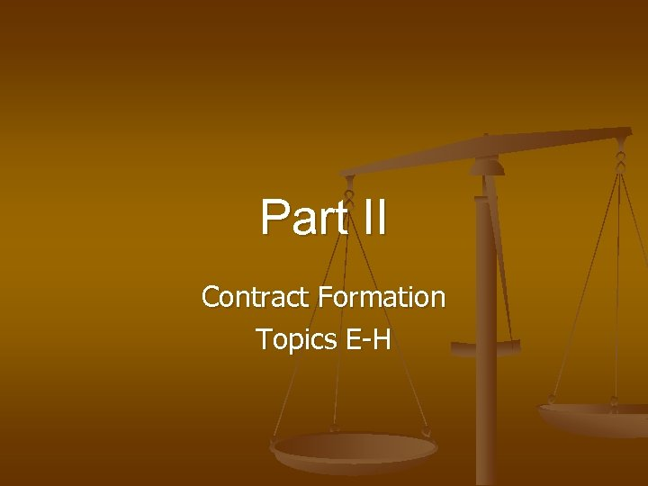 Part II Contract Formation Topics E-H