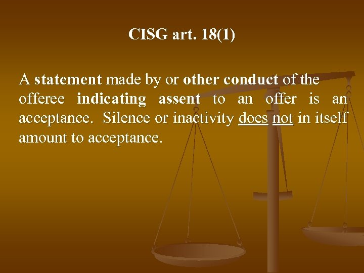 CISG art. 18(1) A statement made by or other conduct of the offeree indicating