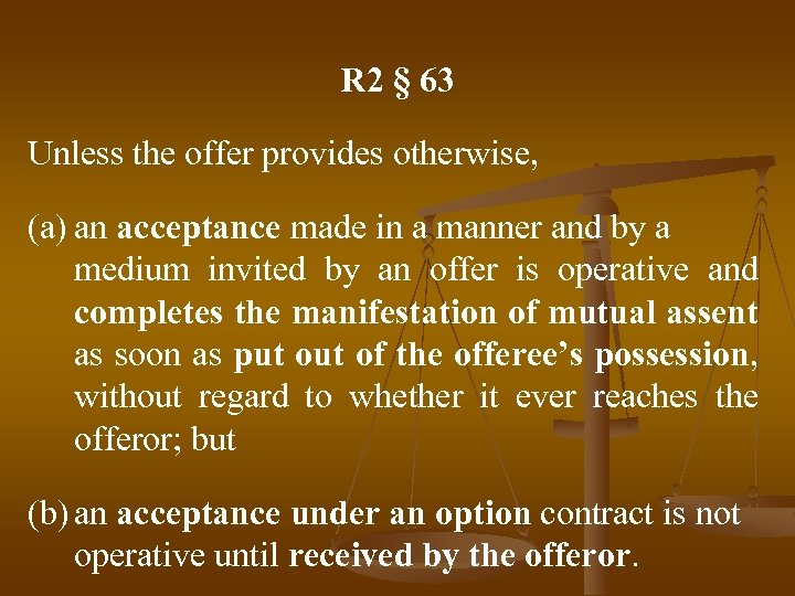 R 2 § 63 Unless the offer provides otherwise, (a) an acceptance made in