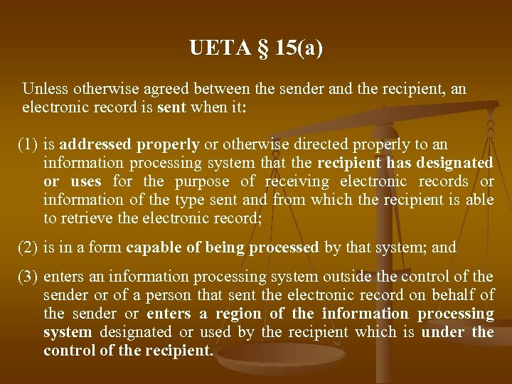 UETA § 15(a) Unless otherwise agreed between the sender and the recipient, an electronic