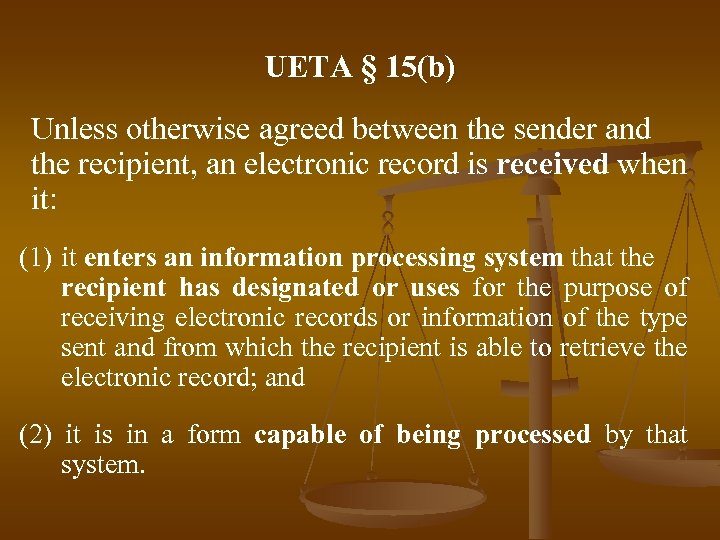 UETA § 15(b) Unless otherwise agreed between the sender and the recipient, an electronic