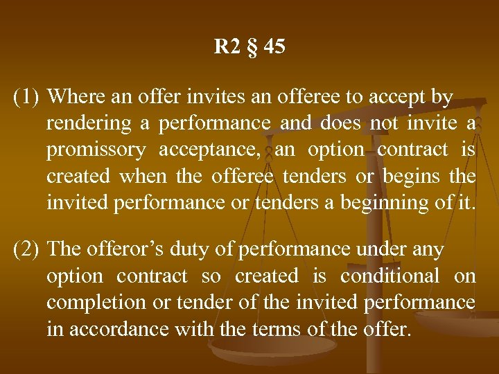 R 2 § 45 (1) Where an offer invites an offeree to accept by