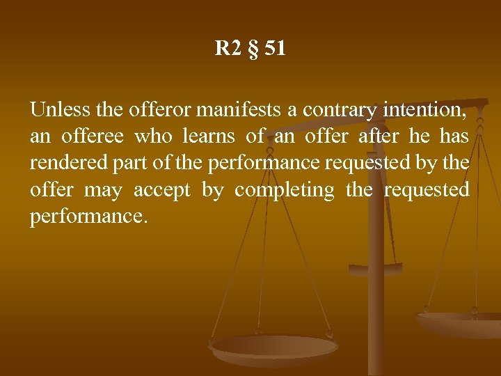 R 2 § 51 Unless the offeror manifests a contrary intention, an offeree who