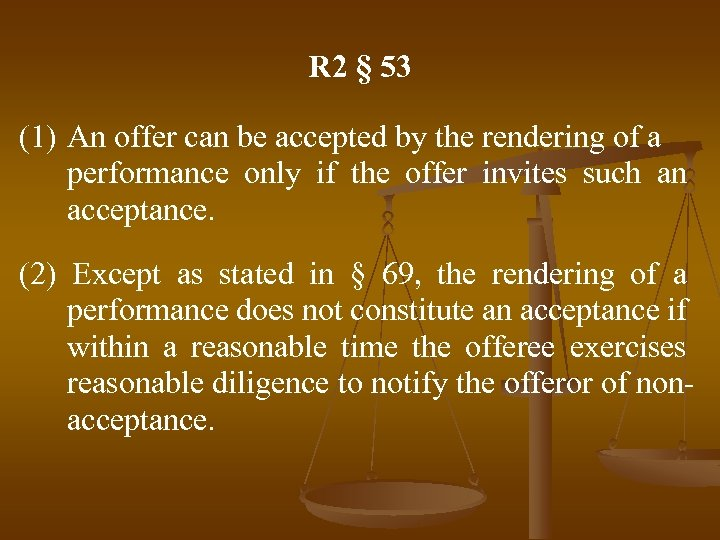 R 2 § 53 (1) An offer can be accepted by the rendering of