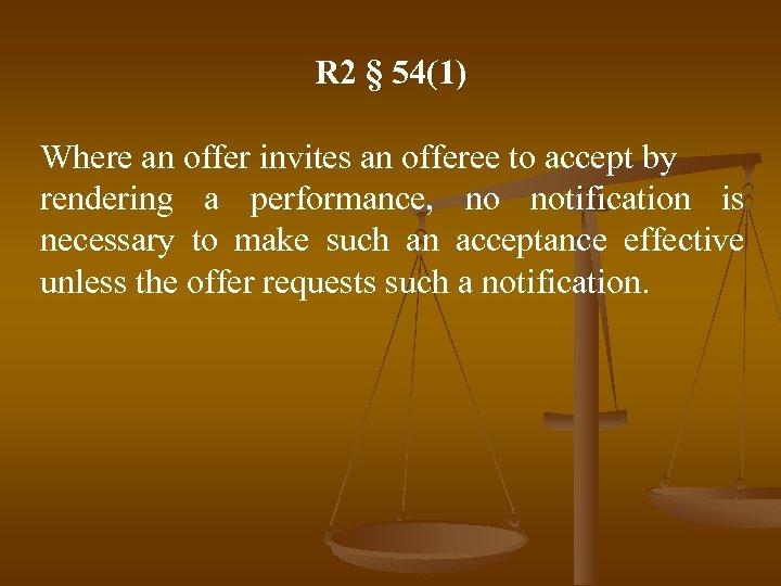R 2 § 54(1) Where an offer invites an offeree to accept by rendering
