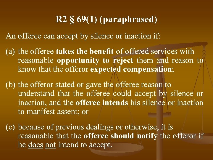 R 2 § 69(1) (paraphrased) An offeree can accept by silence or inaction if: