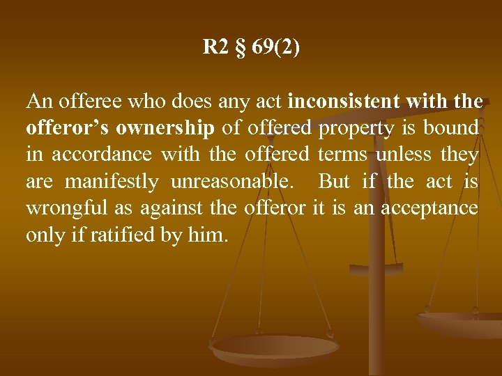 R 2 § 69(2) An offeree who does any act inconsistent with the offeror's