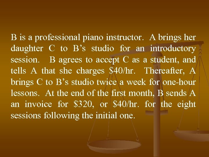 B is a professional piano instructor. A brings her daughter C to B's studio