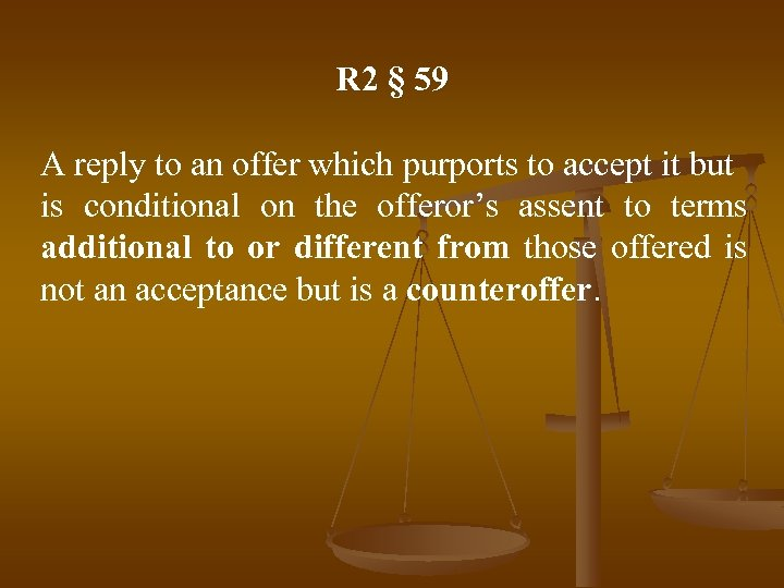 R 2 § 59 A reply to an offer which purports to accept it