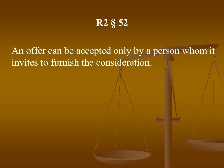 R 2 § 52 An offer can be accepted only by a person whom