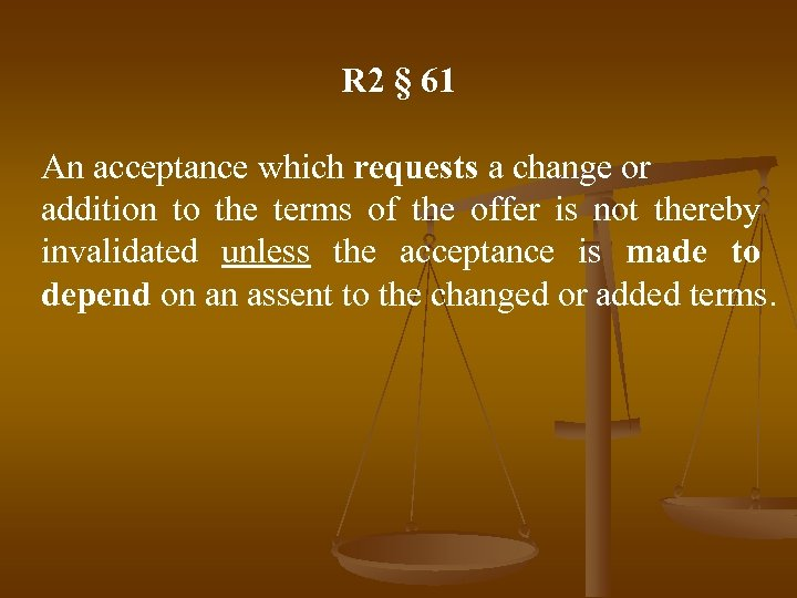 R 2 § 61 An acceptance which requests a change or addition to the